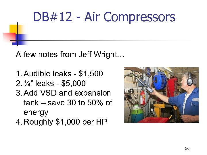 DB#12 - Air Compressors A few notes from Jeff Wright… 1. Audible leaks -