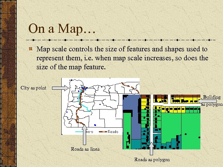 On a Map… Map scale controls the size of features and shapes used to
