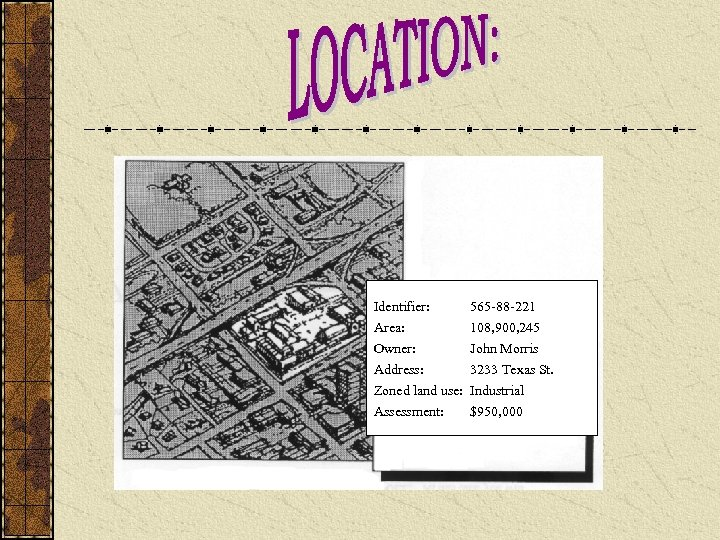 Identifier: 565 -88 -221 Area: Owner: Address: Zoned land use: Assessment: 108, 900, 245