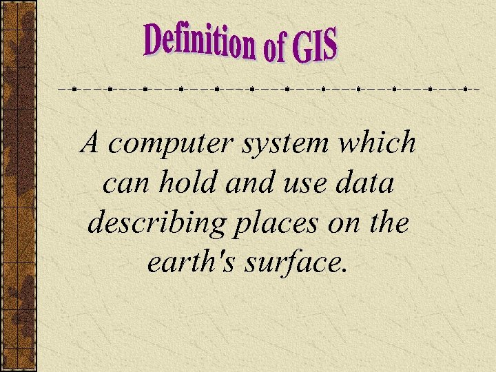 A computer system which can hold and use data describing places on the earth's