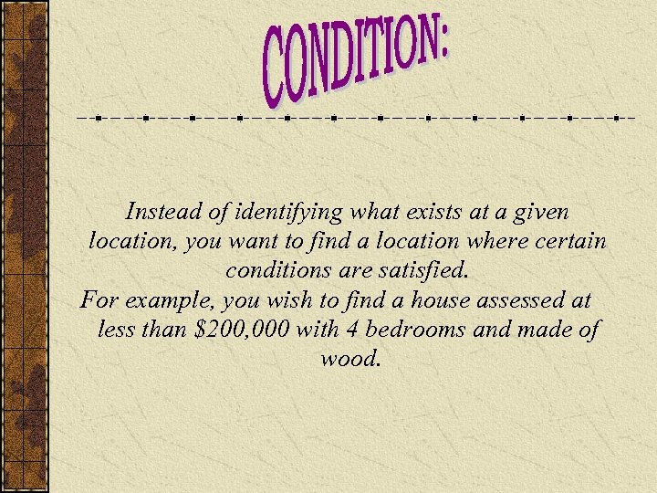 Instead of identifying what exists at a given location, you want to find a