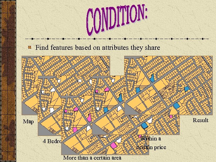 Find features based on attributes they share Result Map 4 Bedrooms More than a