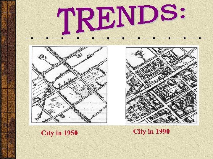 City in 1950 City in 1990