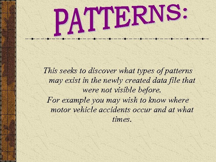 This seeks to discover what types of patterns may exist in the newly created