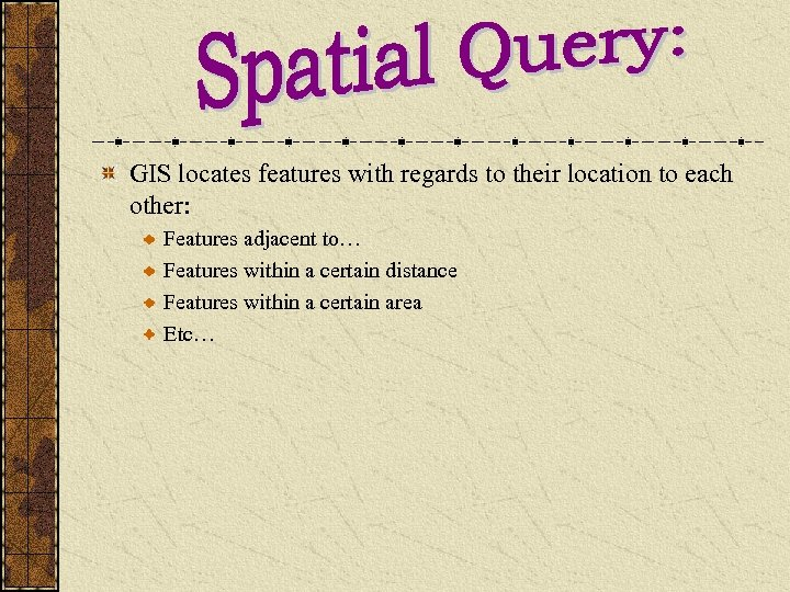 GIS locates features with regards to their location to each other: Features adjacent to…