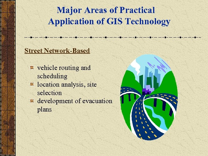 Major Areas of Practical Application of GIS Technology Street Network-Based vehicle routing and scheduling