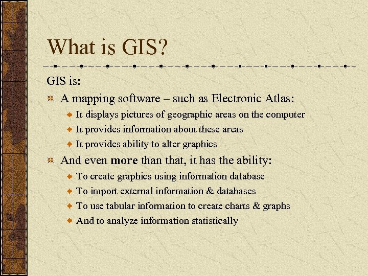 What is GIS? GIS is: A mapping software – such as Electronic Atlas: It