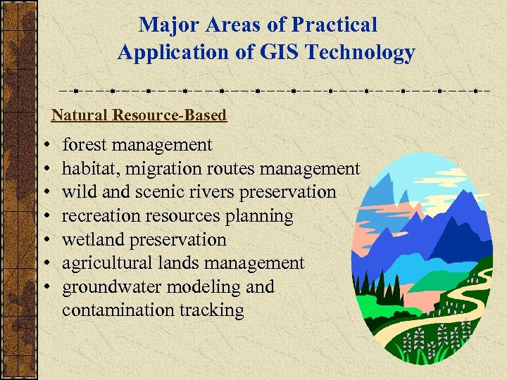 Major Areas of Practical Application of GIS Technology Natural Resource-Based • • forest management