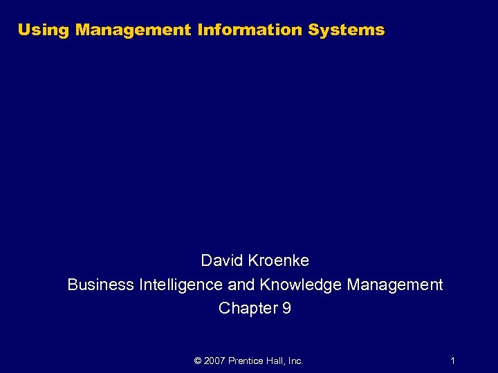 Using Management Information Systems David Kroenke Business Intelligence and Knowledge Management Chapter 9 ©