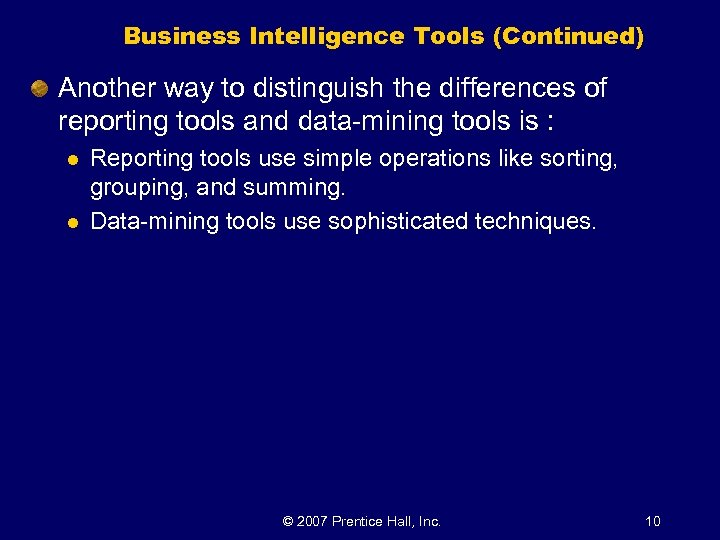 Business Intelligence Tools (Continued) Another way to distinguish the differences of reporting tools and