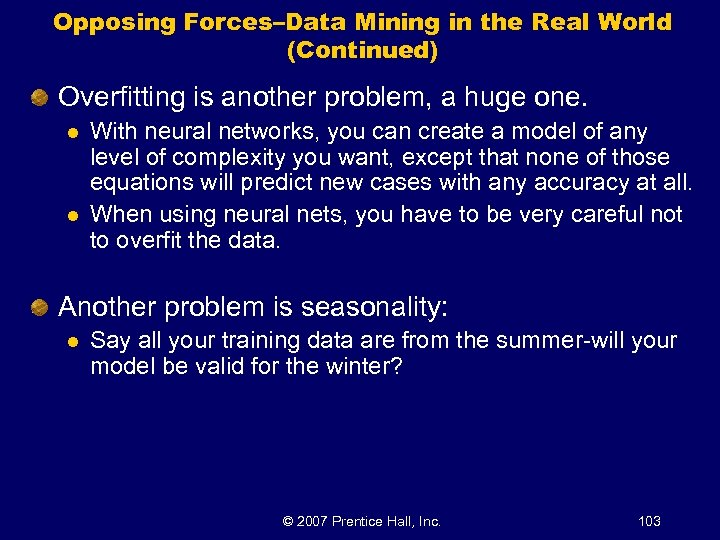 Opposing Forces–Data Mining in the Real World (Continued) Overfitting is another problem, a huge