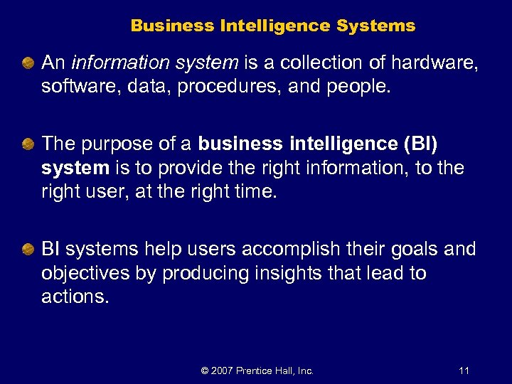 Business Intelligence Systems An information system is a collection of hardware, software, data, procedures,
