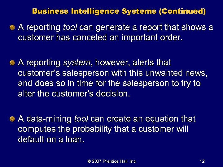 Business Intelligence Systems (Continued) A reporting tool can generate a report that shows a