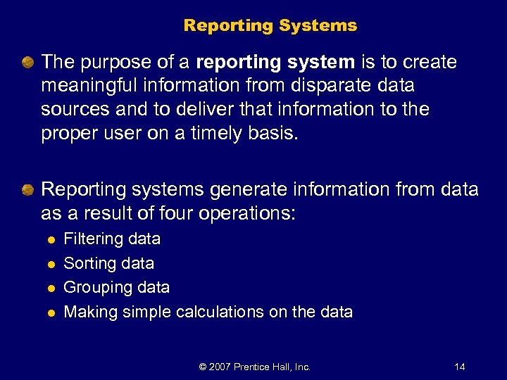Reporting Systems The purpose of a reporting system is to create meaningful information from
