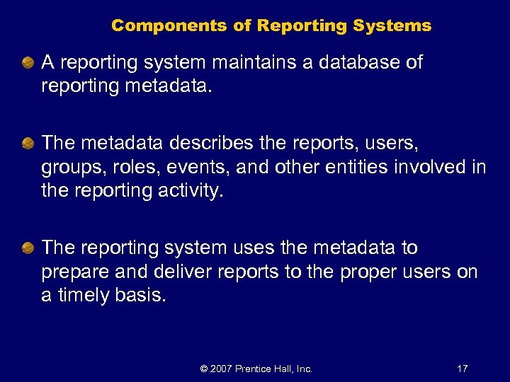 Components of Reporting Systems A reporting system maintains a database of reporting metadata. The