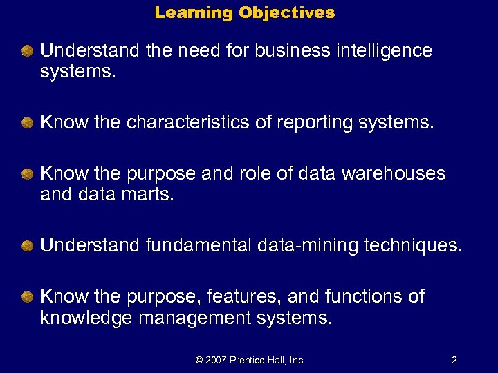 Learning Objectives Understand the need for business intelligence systems. Know the characteristics of reporting