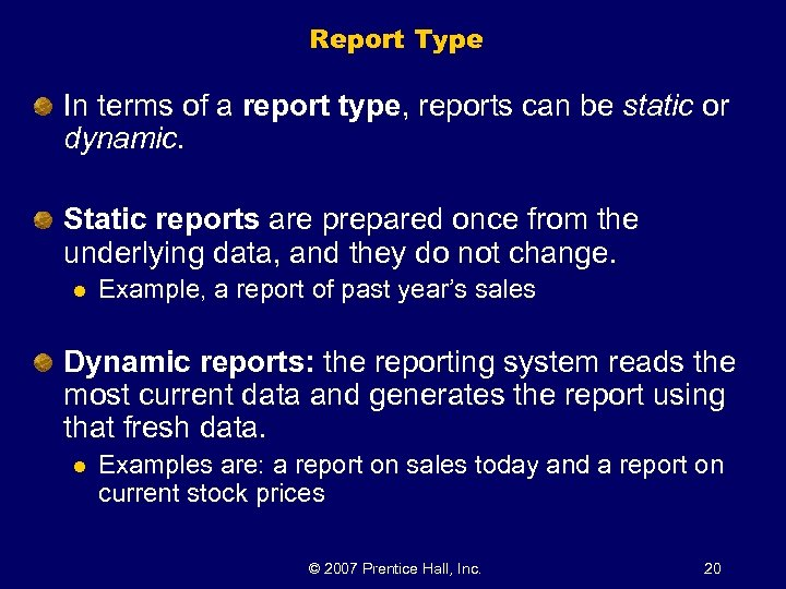 Report Type In terms of a report type, reports can be static or dynamic.