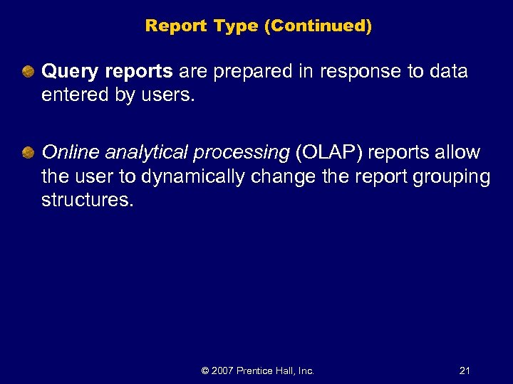 Report Type (Continued) Query reports are prepared in response to data entered by users.