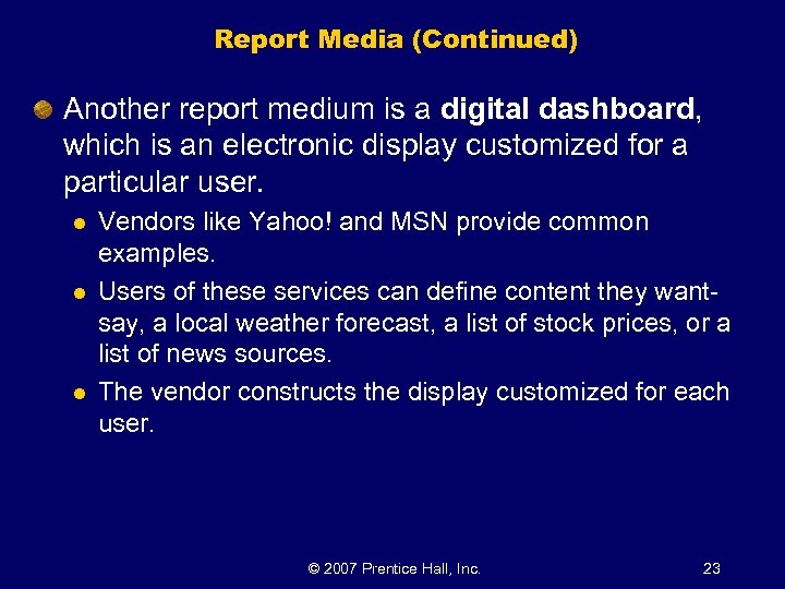 Report Media (Continued) Another report medium is a digital dashboard, which is an electronic