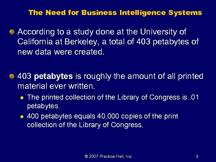 The Need for Business Intelligence Systems According to a study done at the University