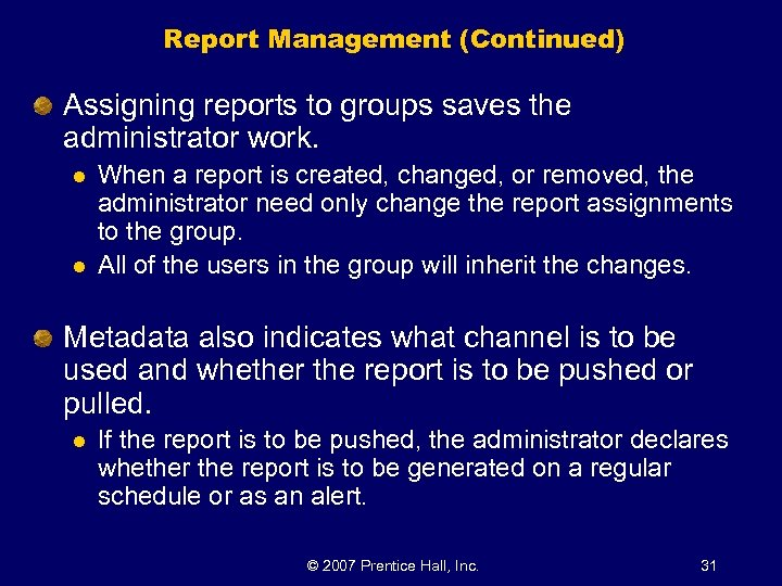 Report Management (Continued) Assigning reports to groups saves the administrator work. l l When