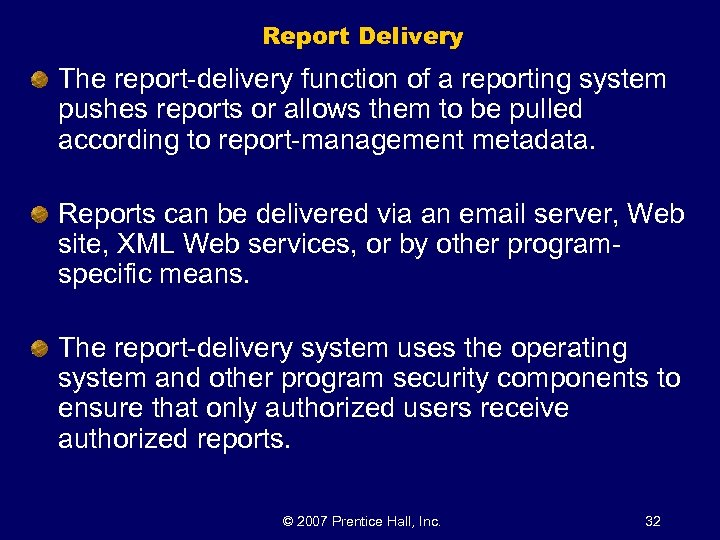 Report Delivery The report-delivery function of a reporting system pushes reports or allows them