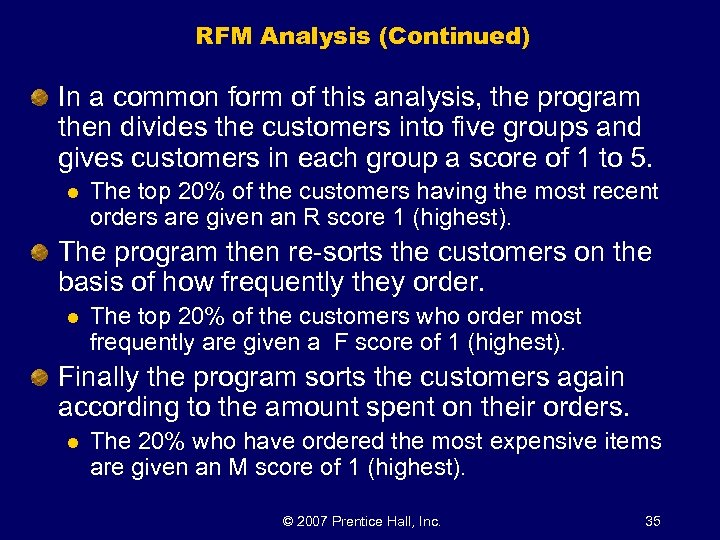 RFM Analysis (Continued) In a common form of this analysis, the program then divides