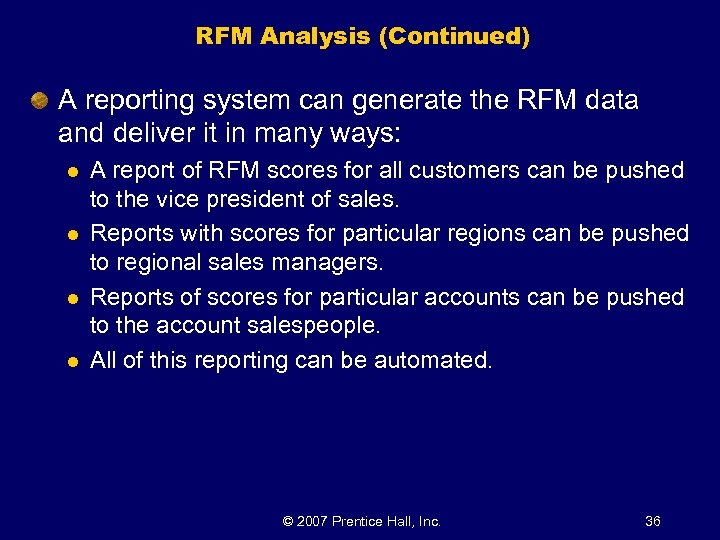 RFM Analysis (Continued) A reporting system can generate the RFM data and deliver it
