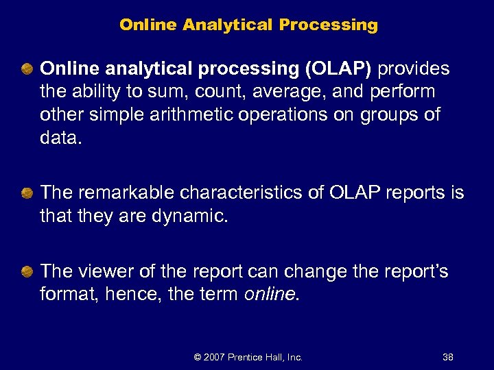 Online Analytical Processing Online analytical processing (OLAP) provides the ability to sum, count, average,