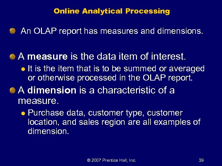 Online Analytical Processing An OLAP report has measures and dimensions. A measure is the