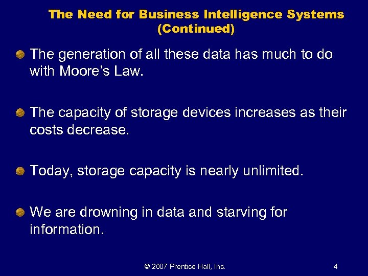 The Need for Business Intelligence Systems (Continued) The generation of all these data has