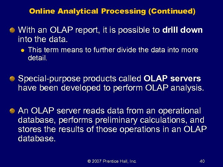 Online Analytical Processing (Continued) With an OLAP report, it is possible to drill down
