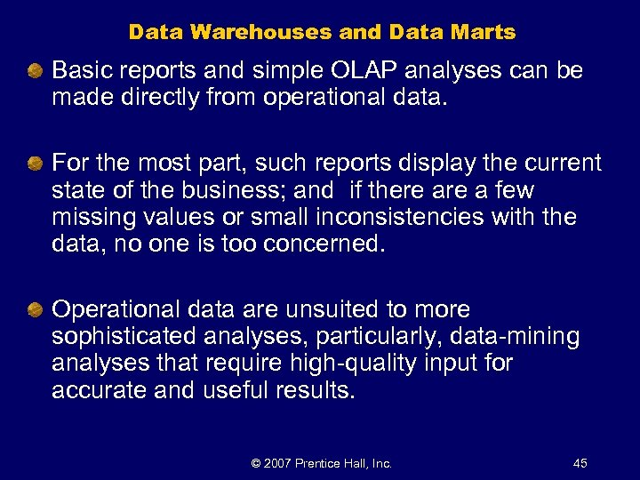 Data Warehouses and Data Marts Basic reports and simple OLAP analyses can be made