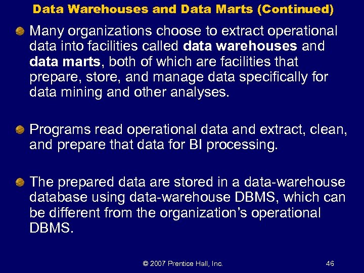Data Warehouses and Data Marts (Continued) Many organizations choose to extract operational data into