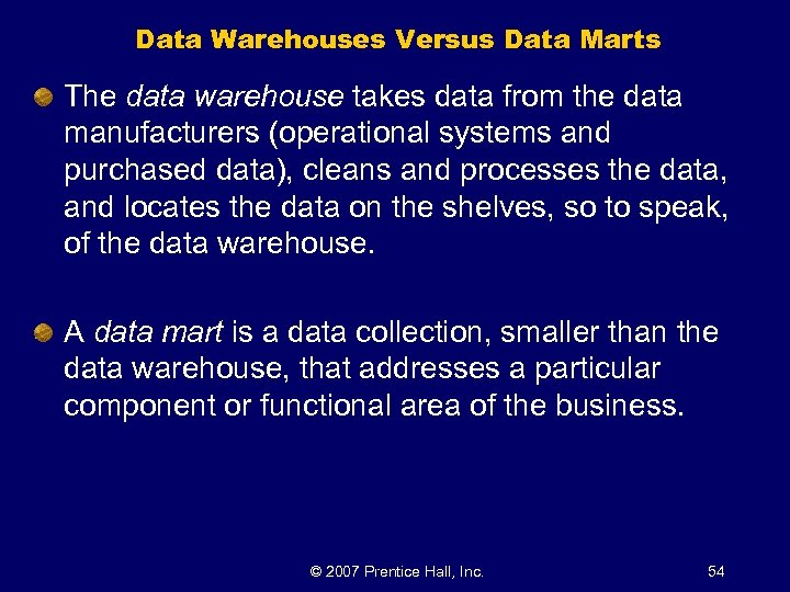 Data Warehouses Versus Data Marts The data warehouse takes data from the data manufacturers