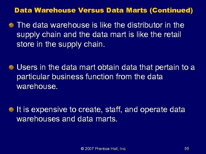 Data Warehouse Versus Data Marts (Continued) The data warehouse is like the distributor in