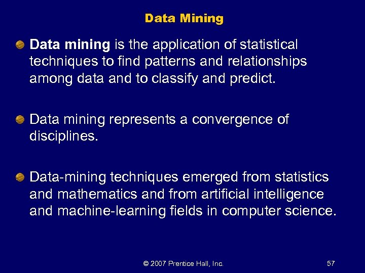 Data Mining Data mining is the application of statistical techniques to find patterns and