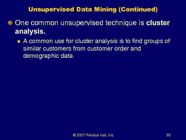 Unsupervised Data Mining (Continued) One common unsupervised technique is cluster analysis. l A common