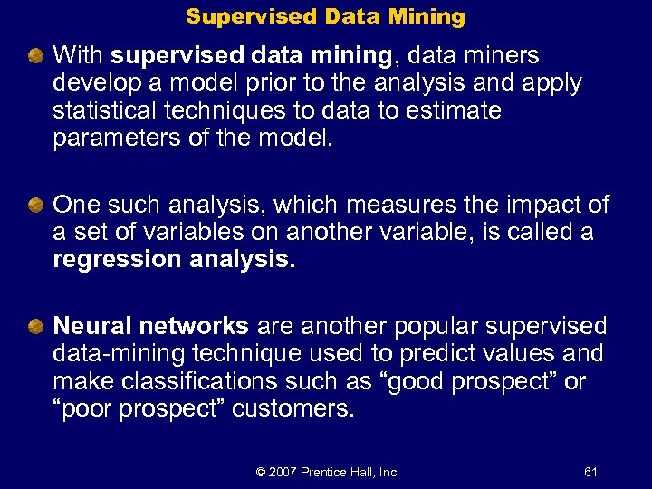 Supervised Data Mining With supervised data mining, data miners develop a model prior to