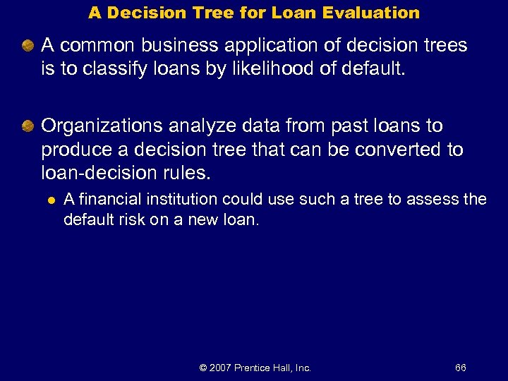 A Decision Tree for Loan Evaluation A common business application of decision trees is
