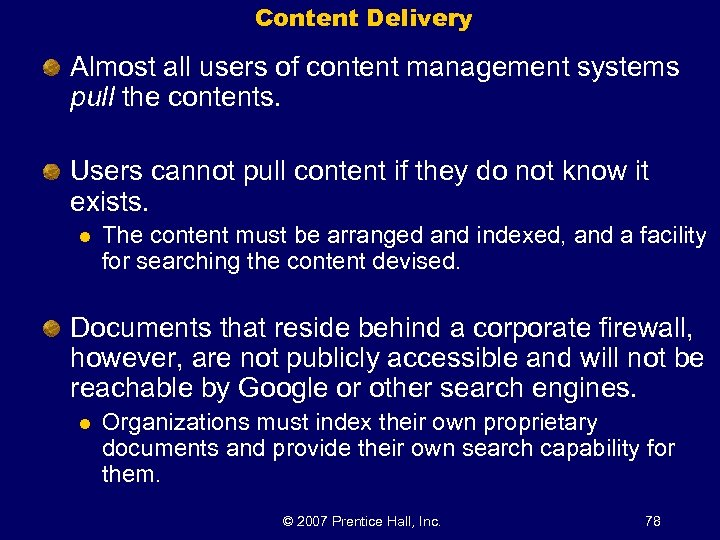 Content Delivery Almost all users of content management systems pull the contents. Users cannot