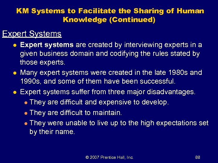 KM Systems to Facilitate the Sharing of Human Knowledge (Continued) Expert Systems l l