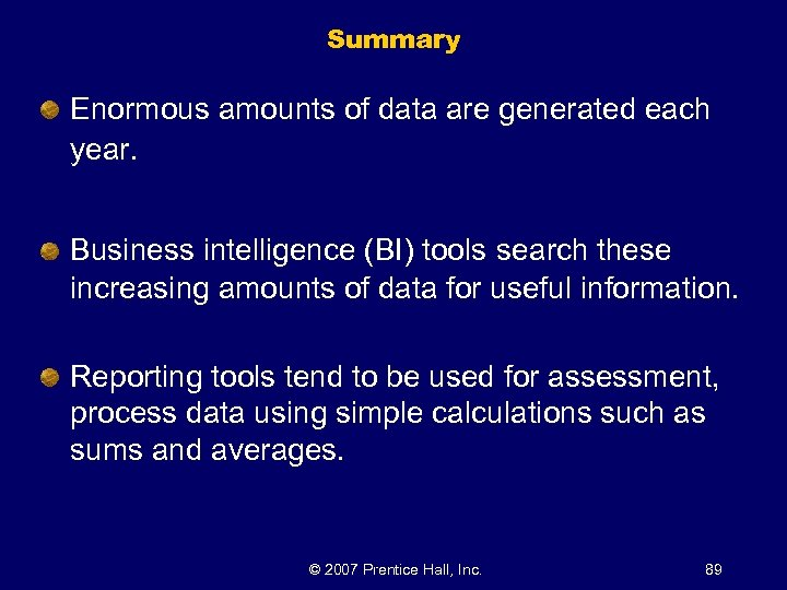 Summary Enormous amounts of data are generated each year. Business intelligence (BI) tools search