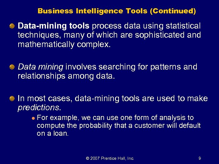 Business Intelligence Tools (Continued) Data-mining tools process data using statistical techniques, many of which