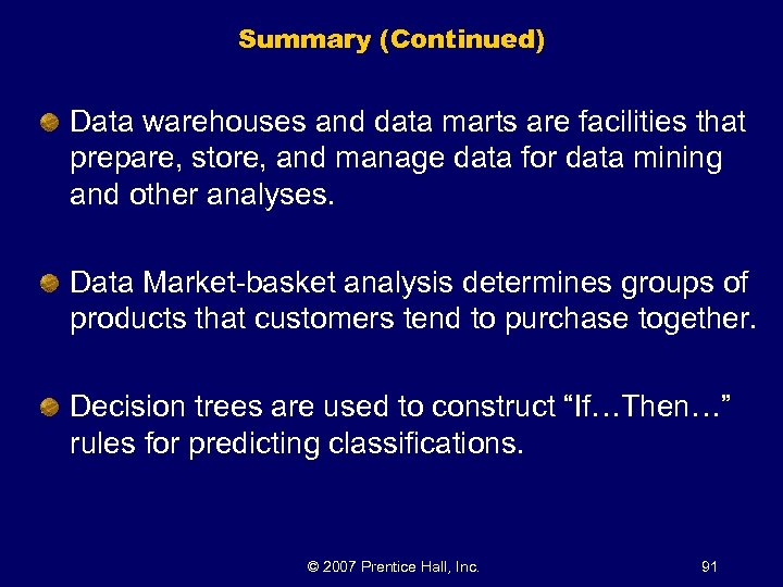 Summary (Continued) Data warehouses and data marts are facilities that prepare, store, and manage