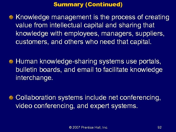 Summary (Continued) Knowledge management is the process of creating value from intellectual capital and