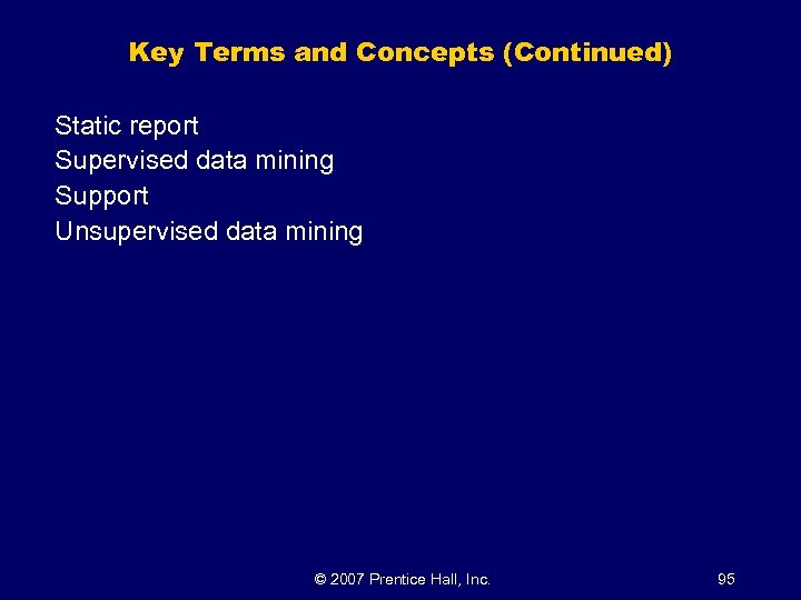 Key Terms and Concepts (Continued) Static report Supervised data mining Support Unsupervised data mining