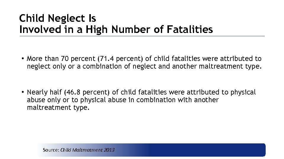 Child Neglect Is Involved in a High Number of Fatalities • More than 70