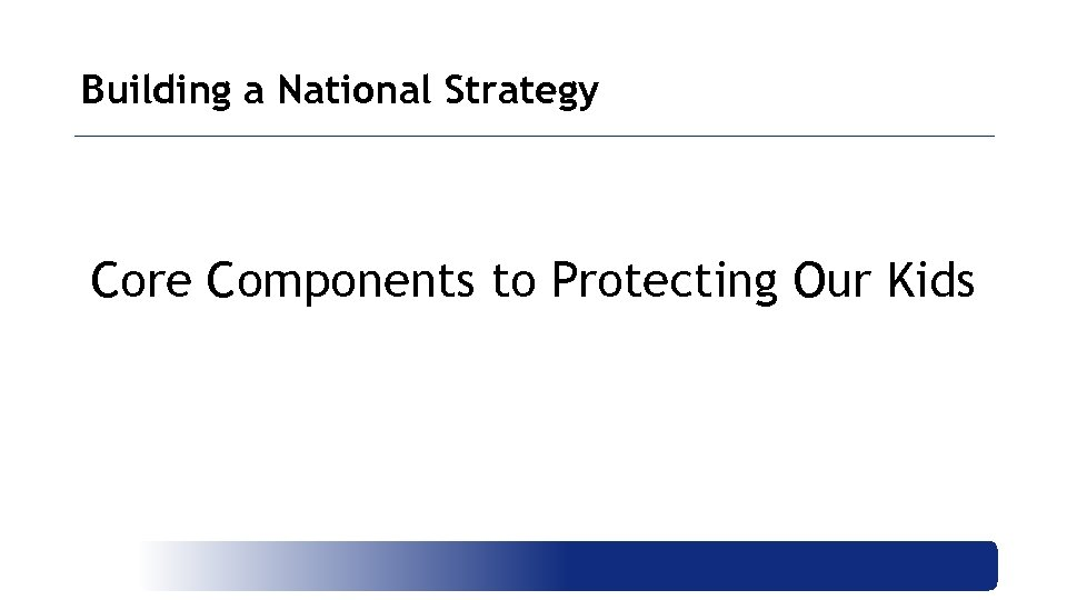 Building a National Strategy Core Components to Protecting Our Kids