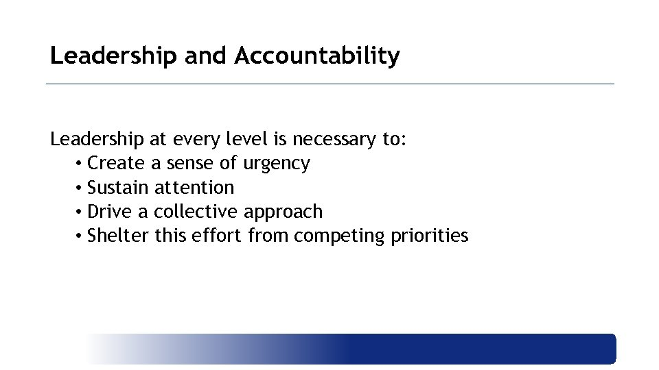 Leadership and Accountability Leadership at every level is necessary to: • Create a sense